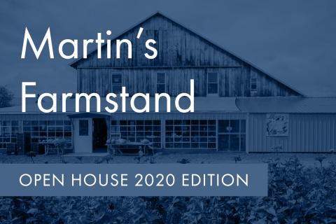 Martin's Farmstand: Open House 2020 Edition